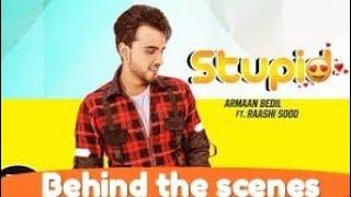 Behind the scenes STUPID Making Armaan Bedil new song
