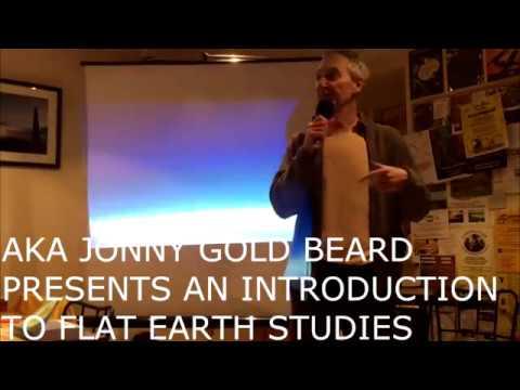 Flat Earth Studies Introduction / Jonny Gold Beard / Pt 1
