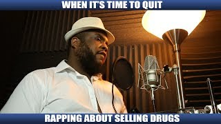 WHEN ITS TIME TO QUIT RAPPING ABOUT SELLING DRUGS