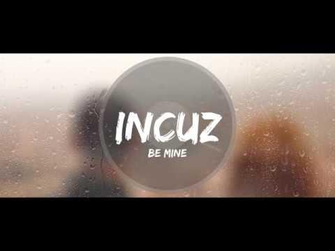 Incuz - Be mine