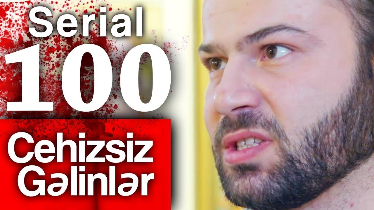"""""""Cehizsiz Gəlinlər"""" serialı – 100-cü seriya"""