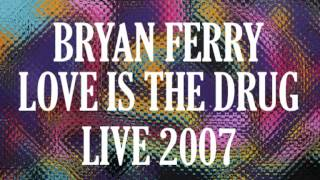 BRYAN FERRY LOVE IS THE DRUG LIVE 2007