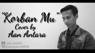Download KORBAN MU COVER BY AAN ANTARA