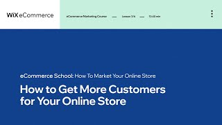 Lesson 3 | Get More Customers | Marketing Your Online Store | Wix eCommerce