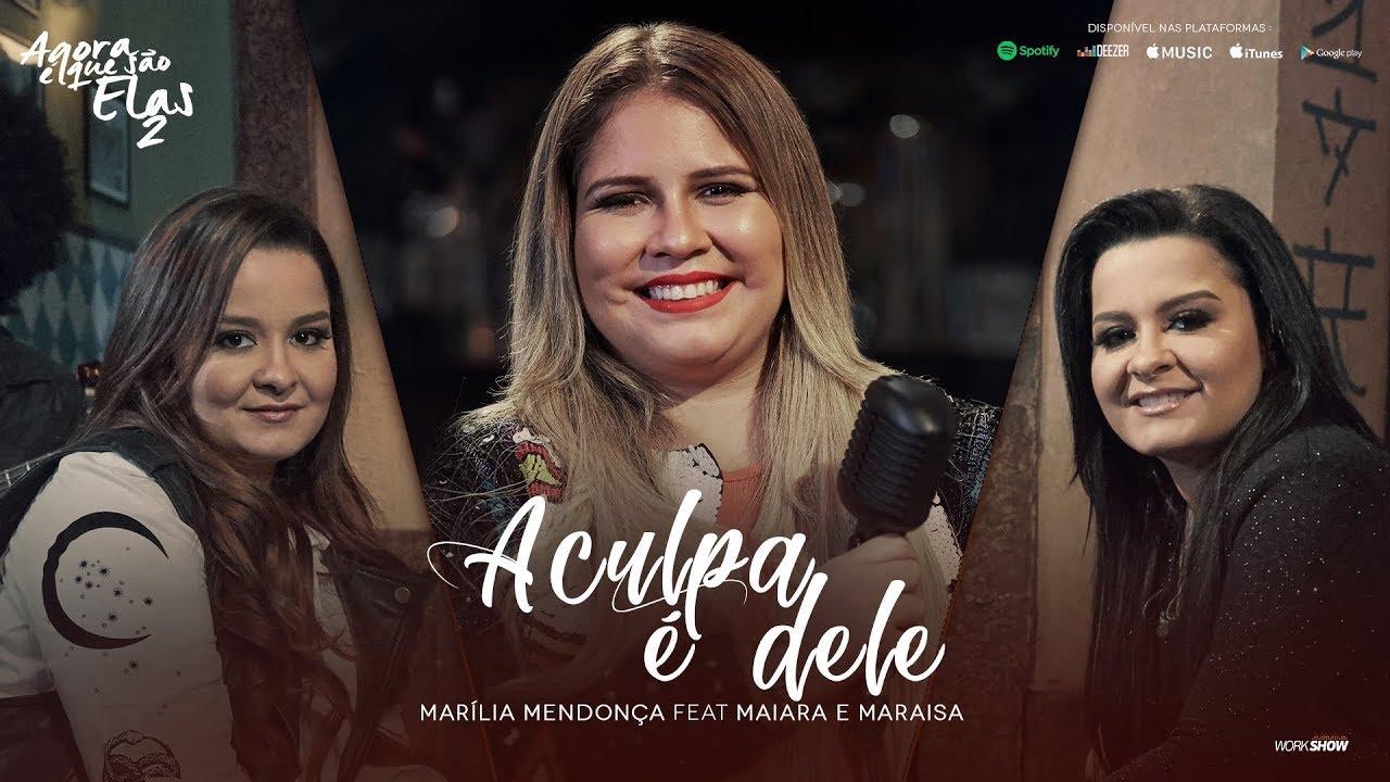 Marília Mendonça - A Culpa é Dele feat. Maiara e Maraisa (Agora é ...