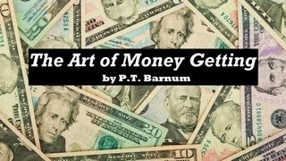 THE ART OF MONEY GETTING by P. T. Barnum FULL AudioBook - Wealth - Money - Investing - Getting Rich