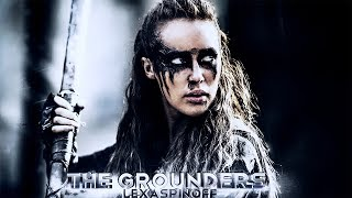 THE GROUNDERS // #LexaSpinOff