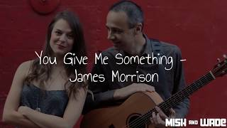 Mish & Wade // Acoustic Duo // You Give Me Something - James Morrison Cover youtube