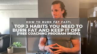 Top 3 Habits You Need to Burn Fat AND Keep It Off