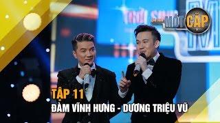 Đàm Vĩnh Hưng - Dương Triệu Vũ: Kết thúc để bắt đầu  l Trời sinh một cặp tập 11 l It takes 2 Vietna