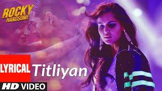 Rocky Handsome : Titliyan (Lyrical Video) | John Abraham, Shruti Haasan | Sunidhi Chauhan