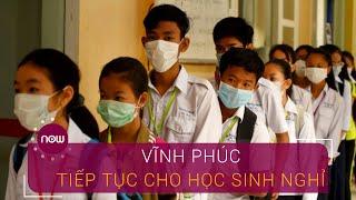 Vĩnh Phúc cho nghỉ thêm, nhiều nơi cho học sinh trở lại trường | VTC Now