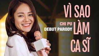 Chi Pu Parody | Vì sao Chi Poo quyết định làm ca sĩ ?