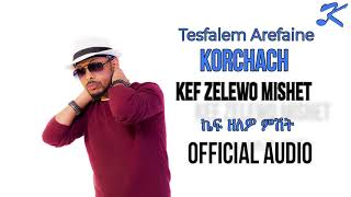 Tesfalem Arefaine - Korchach - Kef Zelewo mishet - New Eritrean Music 2018 - ( Official Audio )