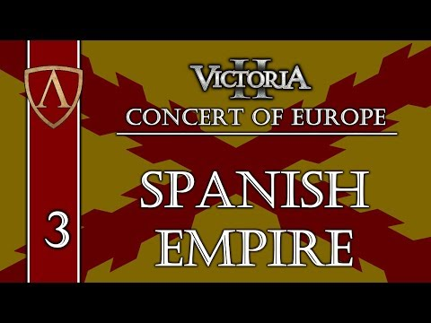 Let's Play Victoria II -- Concert of Europe -- Spanish Empire -- Part 3