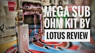 Mega Sub Ohm Kit by Lotus Review