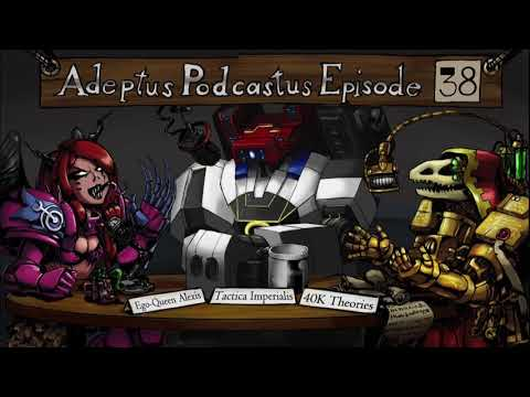 Adeptus Podcastus - A Warhammer 40K Podcast - Episode 38
