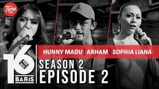 16 BARIS | Season 2 | EP02 | Hunny Madu, Arham & Sophia Liana