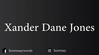 How To Pronounce Xander Dane Jones