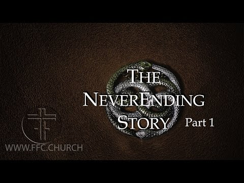 The NeverEnding Story Sermon Part 1