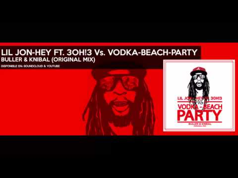 Lil Jon - Hey! Ft. 3Oh!3 Vs. VODKA, BEACH, PARTY  (Original Mix)
