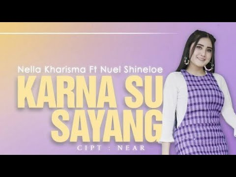 Nella Kharisma Ft Nuel Shineloe - Karna Su Sayang ( Video Lyric Cover Habibi Capidram )