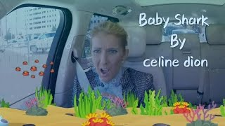 Baby shark by celine dion  dramatic version.