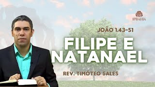 Felipe e Natanael (João 1.43-51) • Rev. Timóteo Sales