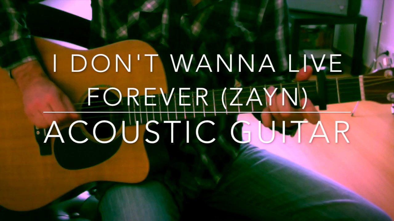 ZAYN - I Don't Wanna Live Forever Acoustic guitar tutorial chords