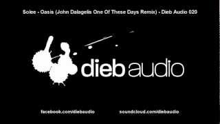 Solee - Oasis (John Dalagelis One Of These Days Remix) - Dieb Audio 020