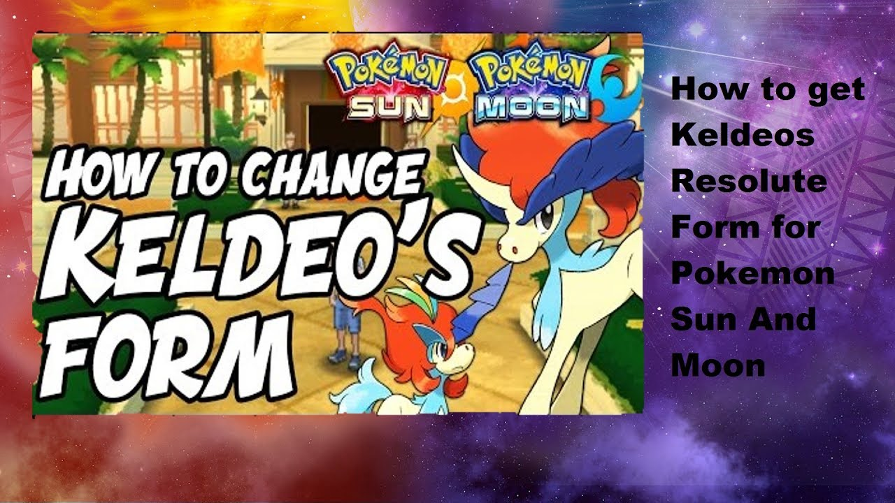How to Change Keldeo's Form in Pokémon Sun and Moon - How to Get ...