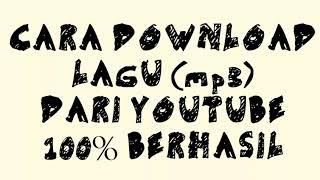 CARA DOWNLOAD LAGU DARI YOUTUBE 100% BERHASIL