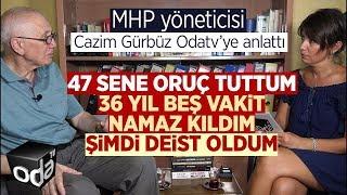 MHP yöneticisi Cazim Gürbüz nasıl deist olduğunu Odatv'ye anlattı