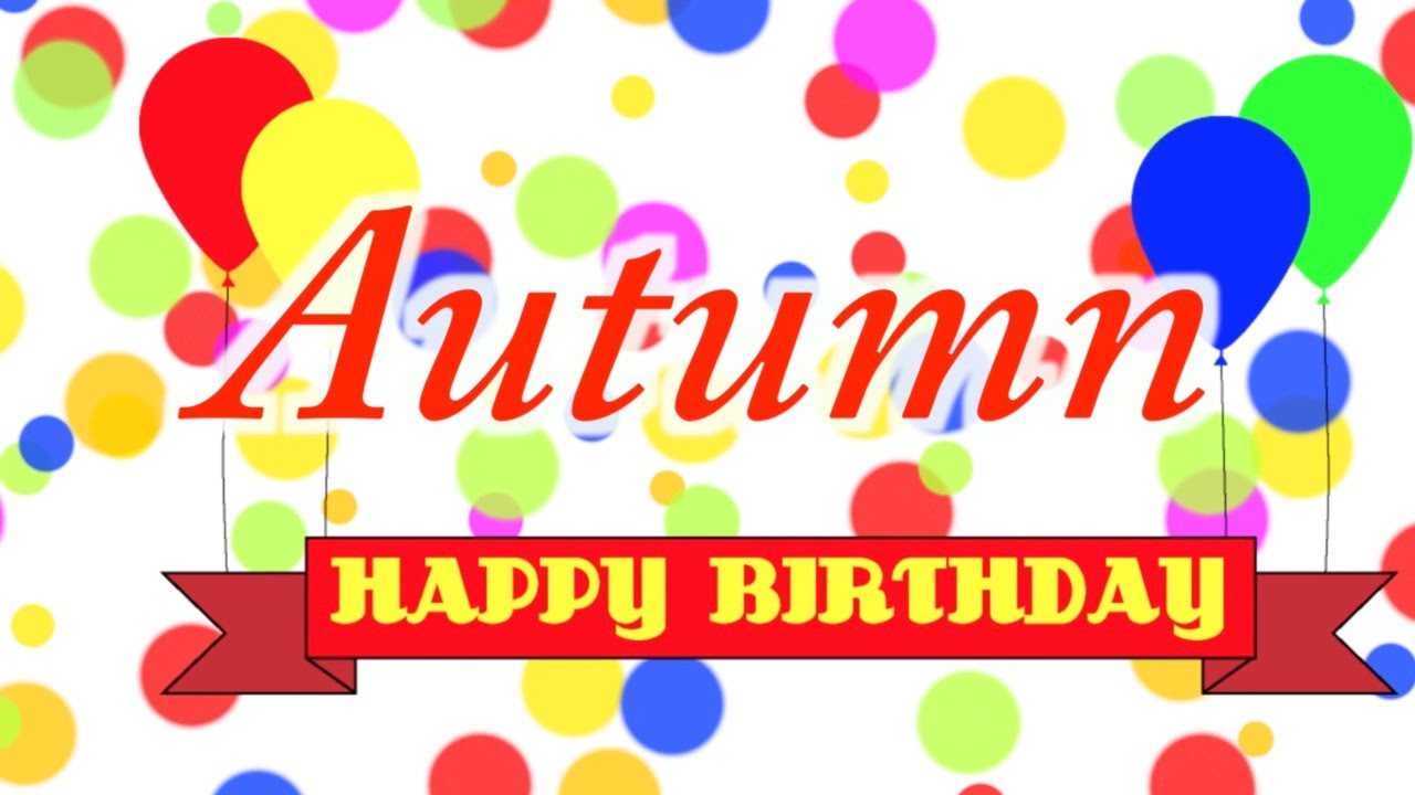 happy birthday autumn Happy Birthday Autumn Song   YouTube happy birthday autumn