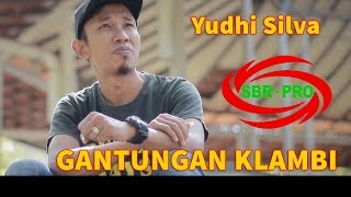 YUDHI SILVA - GANTUNGAN KLAMBI ( FULL HD )