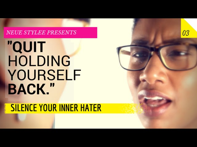 """Quit Holding Yourself Back"" - Silence Your Inner Hater - Neue Stylee Ep. 3"