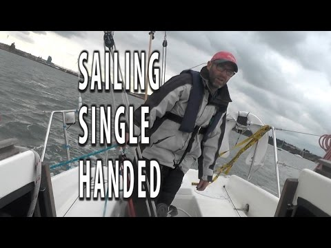 SAILING SINGLE HANDED. A tutorial with hints tips and techni