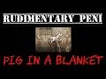 RUDIMENTARY PENI-Pig In A Blanket-