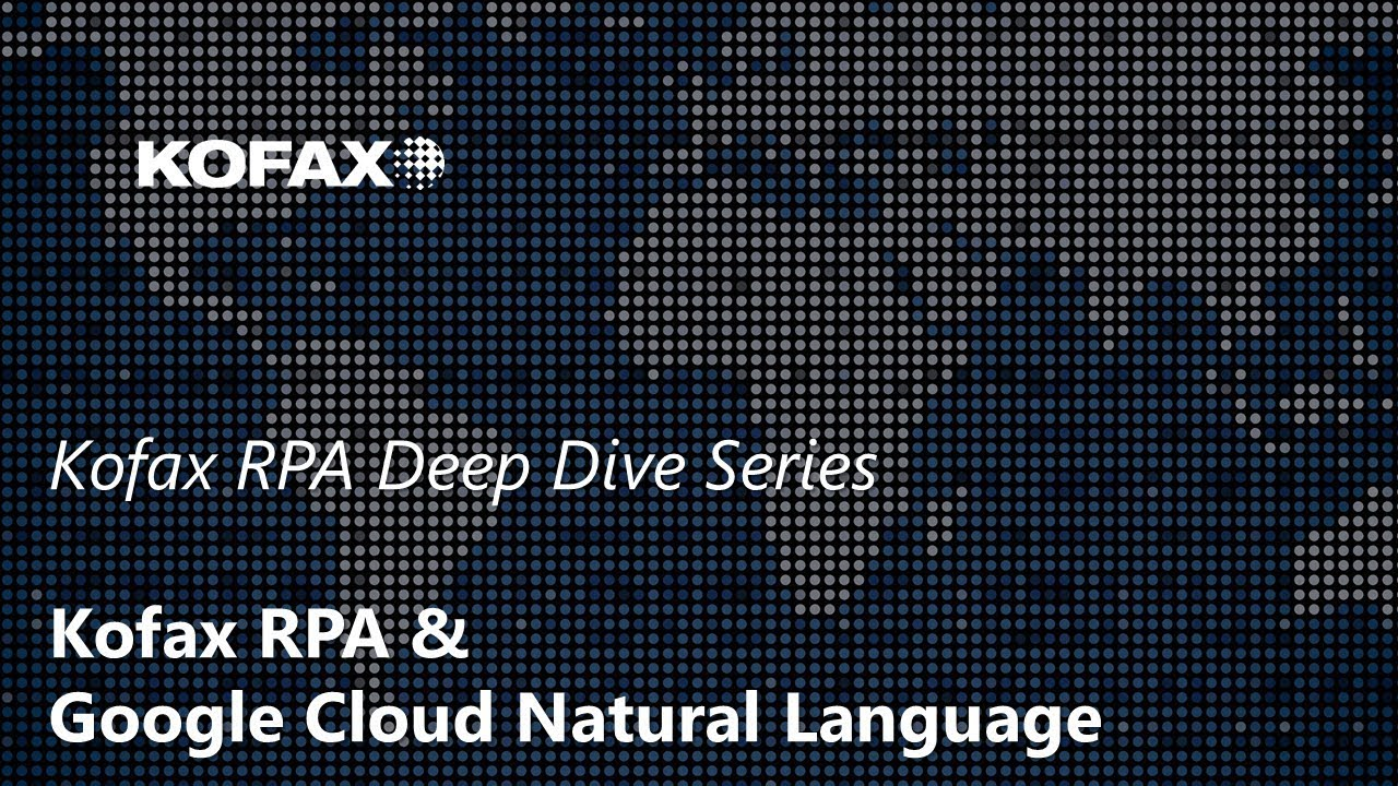[Kofax RPA Deep Dive Series] 02  Kofax RPA & Google Cloud Natural Language  - HowTo