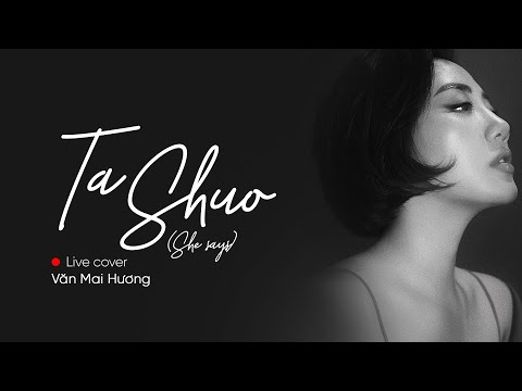 CÔ ẤY NÓI - TA SHUO 她說 She Says (JJ LIN) - VĂN MAI HƯƠNG | Live Cover