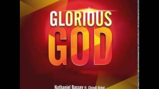Nathaniel Bassey - Glorious God ft Chimdi Ochei + Lyrics
