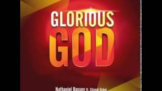 Nathaniel Bassey - Glorious God ft Chimdi Ochei + Lyrics