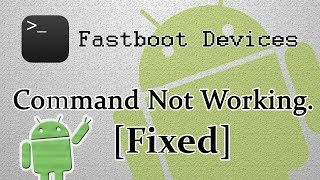 [Fixed] Fastboot Devices Command not Working | 100% Working Solution and Tested.
