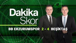Dakika Skor - Erzurumspor  2 - 4  Beşiktaş (11 Nisan 2021)