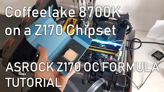 Coffee Lake working with Z170 running I7 8700K on a ASROCK Z170 OC Formula