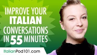 Learn Italian in 55 Minutes - Improve your Italian Conversation Skills