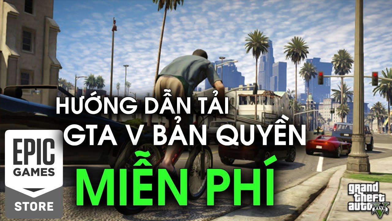 Hướng dẫn tải game GTA V bản quyền miễn phí trên Epicgame