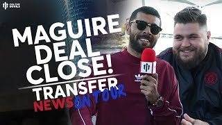 Maguire Deal Close! | Man Utd Transfer News