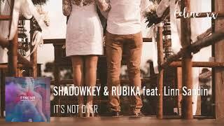 SHADOWKEY &amp RUBIKA - It&#39s Not Over (ft. Linn Sandin)