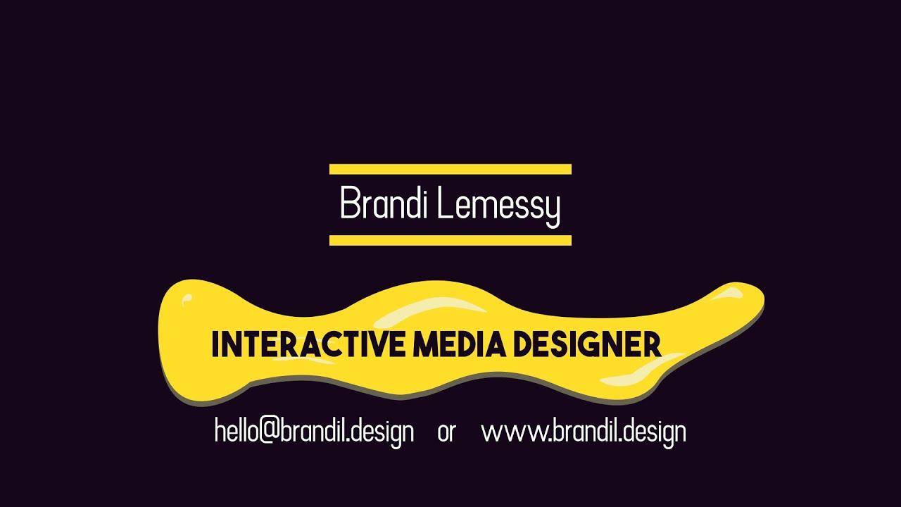 Demo Reel. Interactive Media Designer - Brandi Lemessy